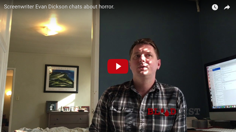 Screenwriter Evan Dickson chats about horror